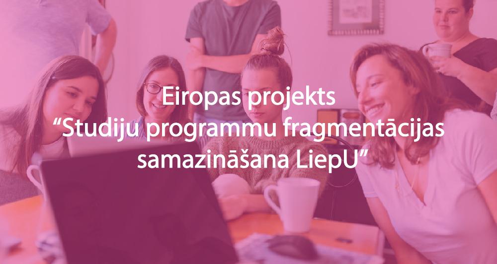 """Eiropas projekts """"Studiju programmu fragmentācijas samazināšana LiepU"""""""