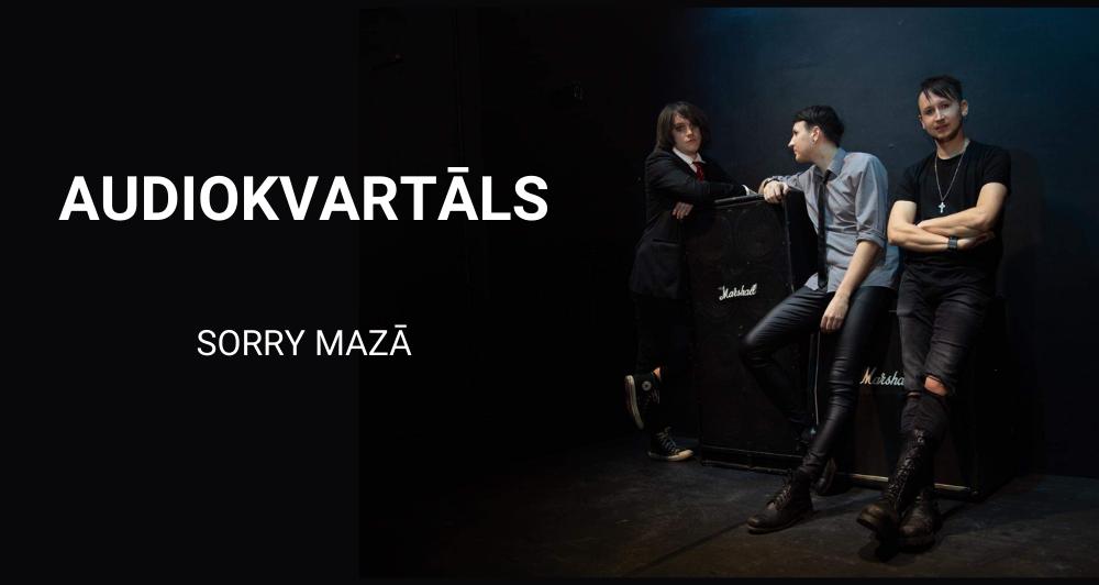 """Grupa AUDIOKVARTĀLS izdod dziesmu """"SORRY MAZĀ"""""""