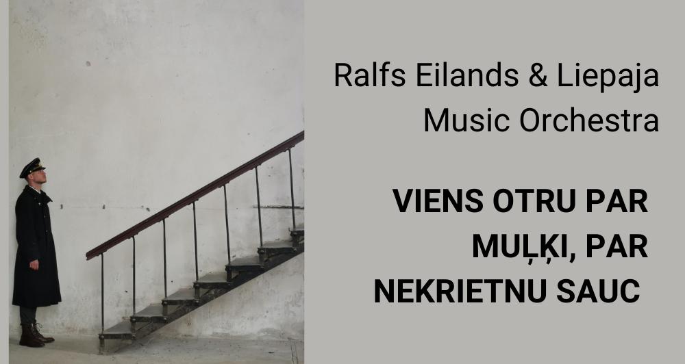 Ralfs Eilands & Liepaja Music Orchestra izdod dziesmu VIENS OTRU PAR MUĻĶI, PAR NEKRIETNU SAUC