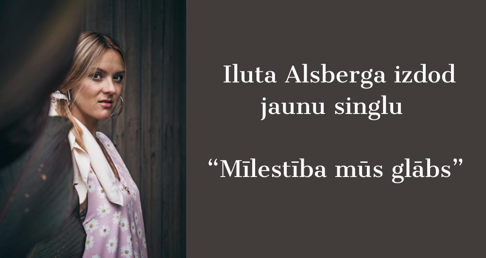"""Dziedātāja Iluta Alsberga izdod jaunu singlu """"Mīlestība mūs glābs"""""""